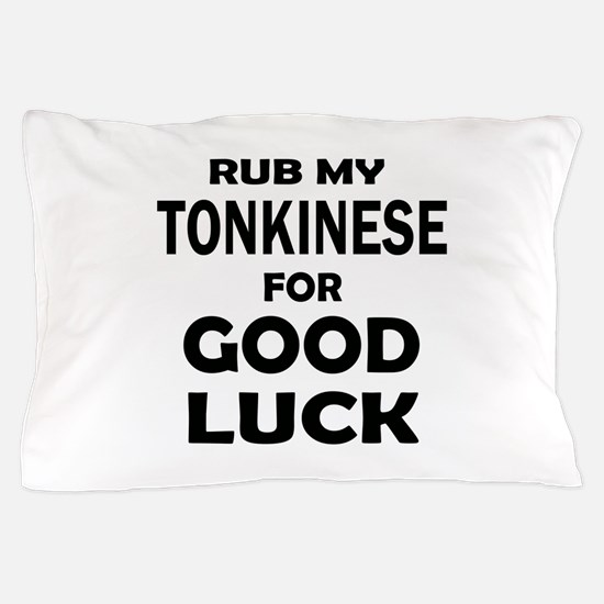 Rub my Tonkinese for good luck Pillow Case