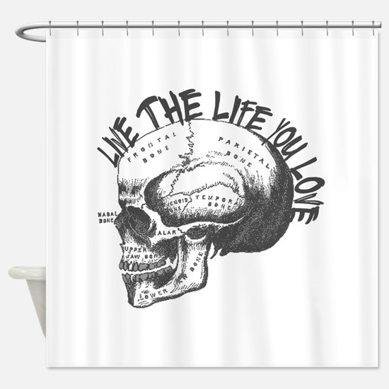 Live The Life You Love- Skull! Shower Curtain