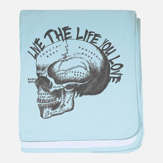 LIVE THE LIFE YOU LOVE- Skull! baby blanket
