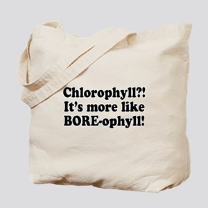 Chlorophyll? More like Bore-ophyll Tote Bag