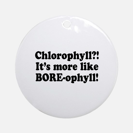 Chlorophyll? More like Bore-ophyll Ornament (Round