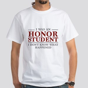 I Was An Honor Student White T-Shirt