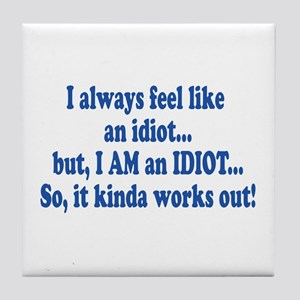 I AM an Idiot Tile Coaster