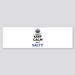 I can't keep calm Im SALTY Bumper Sticker