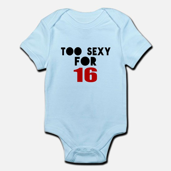 Too Sexy For 16 Infant Bodysuit