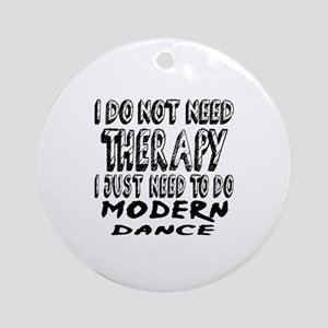 I Just Need To Do Modern dance Round Ornament