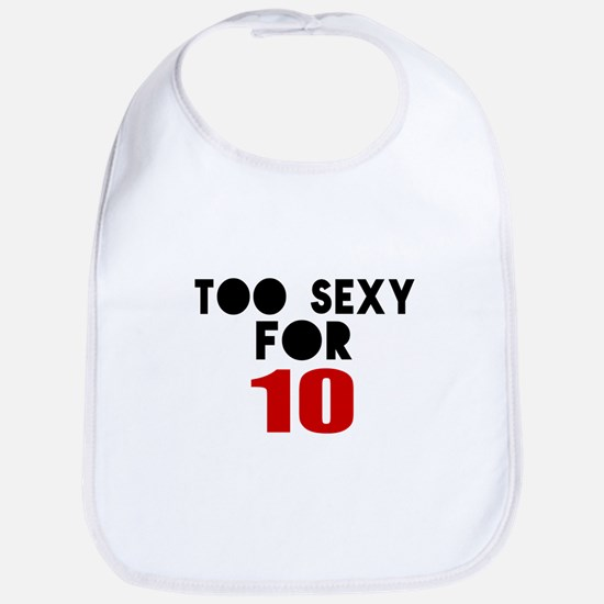 Too Sexy For 10 Bib