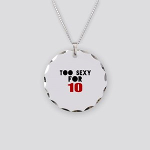 Too Sexy For 10 Necklace Circle Charm