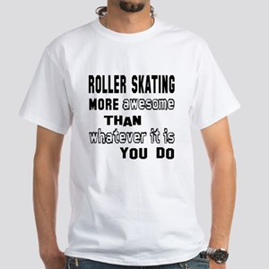 Roller Skating more awesome than wha White T-Shirt