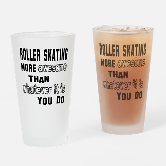 Roller Skating more awesome than wh Drinking Glass