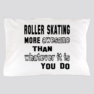 Roller Skating more awesome than whate Pillow Case