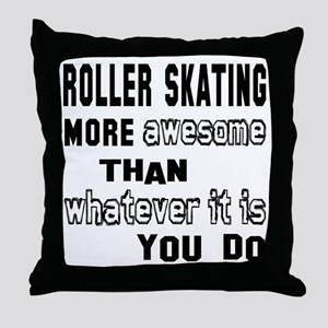Roller Skating more awesome than what Throw Pillow
