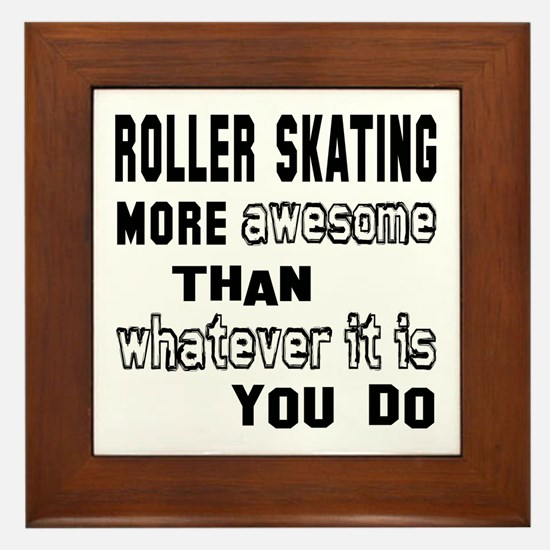 Roller Skating more awesome than whate Framed Tile
