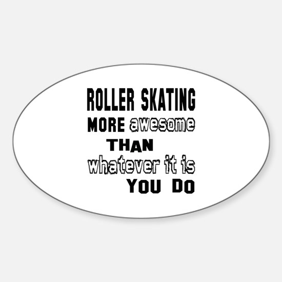 Roller Skating more awesome than wh Sticker (Oval)