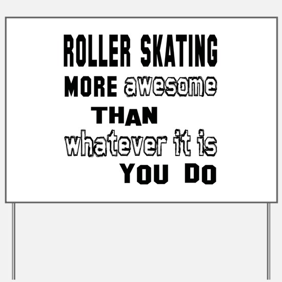 Roller Skating more awesome than whateve Yard Sign