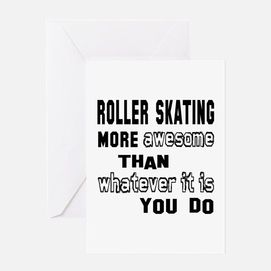 Roller Skating more awesome than wha Greeting Card
