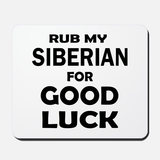 Rub my Siberian for good luck Mousepad