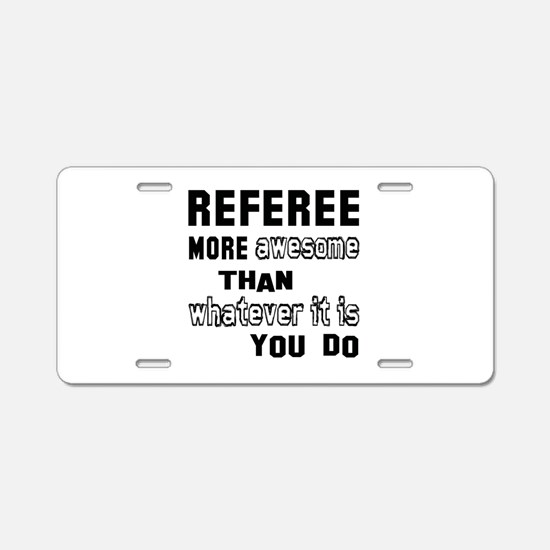 Referee more awesome than w Aluminum License Plate