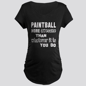 Paint Ball more awesome tha Maternity Dark T-Shirt