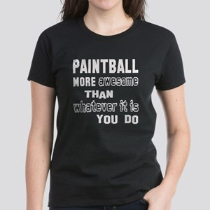 Paint Ball more awesome than Women's Dark T-Shirt