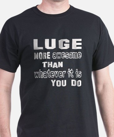 Luge more awesome than whatever it is T-Shirt