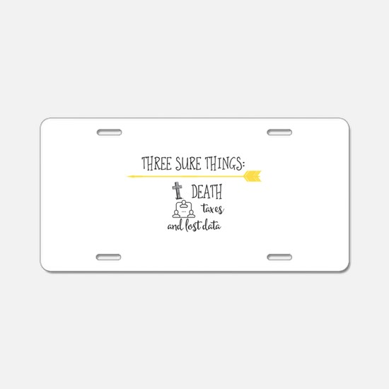 Three sure things:. Death t Aluminum License Plate