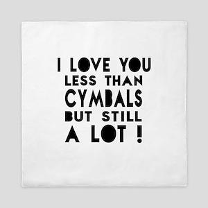 I Love You Less Than Cymbals Queen Duvet
