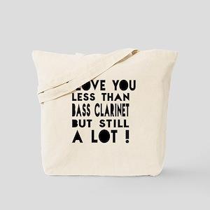 I Love You Less Than Bass Clarinet Tote Bag