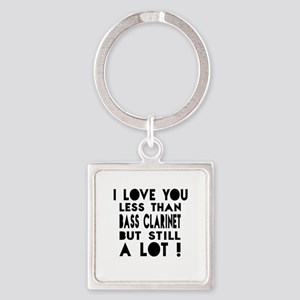 I Love You Less Than Bass Clarinet Square Keychain