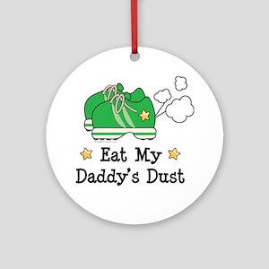 Eat My Daddy's Dust Marathon Ornament (Round)