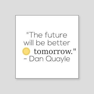 """""""The future will be better tomorrow."""" - Da Sticker"""