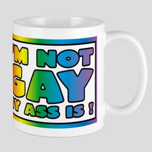 I'm not gay my ass is Mugs