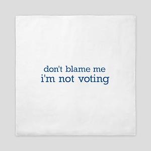 DON'T BLAME ME - I'M NOT VOTING Queen Duvet