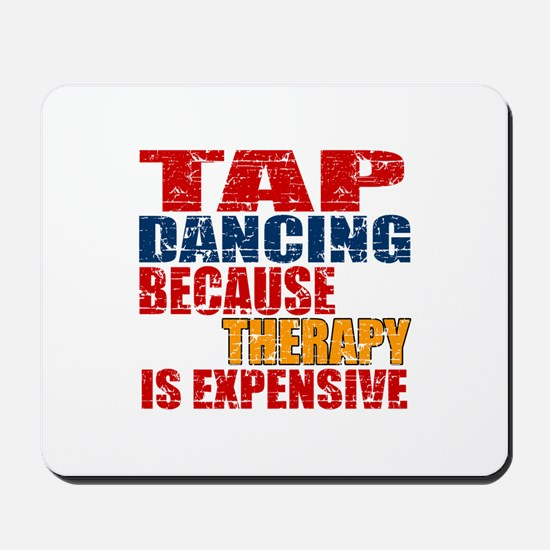 Tap dancing Because Therapy Is Expensive Mousepad