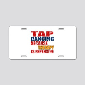 Tap dancing Because Therapy Aluminum License Plate