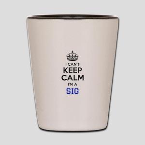 I can't keep calm Im SIG Shot Glass