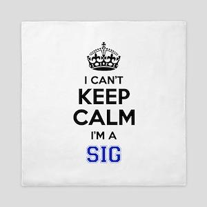 I can't keep calm Im SIG Queen Duvet