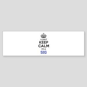 I can't keep calm Im SIG Bumper Sticker