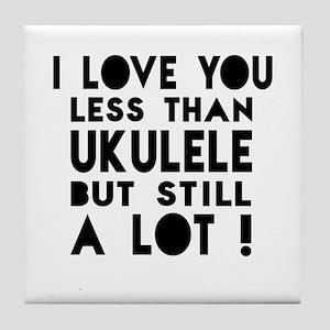 I Love You Less Than Ukulele Tile Coaster