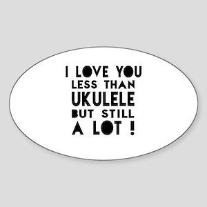 I Love You Less Than Ukulele Sticker (Oval)