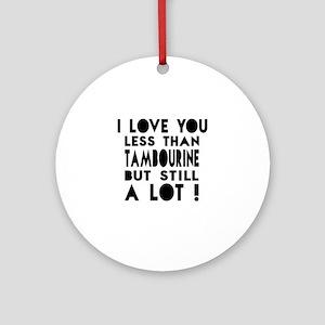 I Love You Less Than Trombone Round Ornament