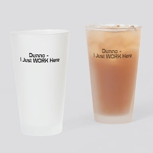 I Just Work Here Drinking Glass