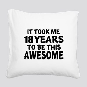18 Years To Be This Awesome Square Canvas Pillow