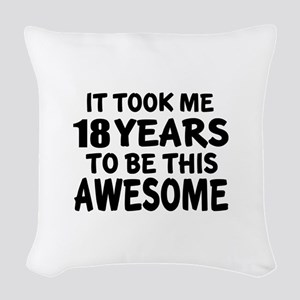 18 Years To Be This Awesome Woven Throw Pillow