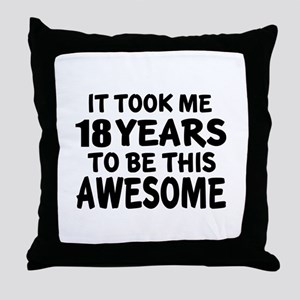 18 Years To Be This Awesome Throw Pillow