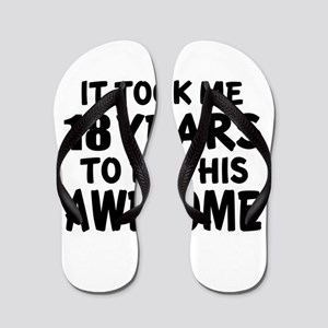 18 Years To Be This Awesome Flip Flops