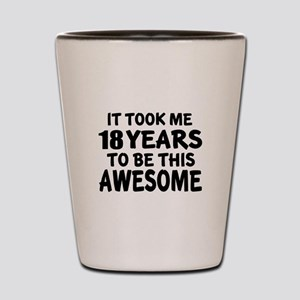 18 Years To Be This Awesome Shot Glass