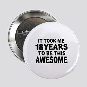 """18 Years To Be This Awesome 2.25"""" Button"""