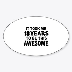 18 Years To Be This Awesome Sticker (Oval)