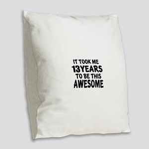 13 Years To Be This Awesome Burlap Throw Pillow